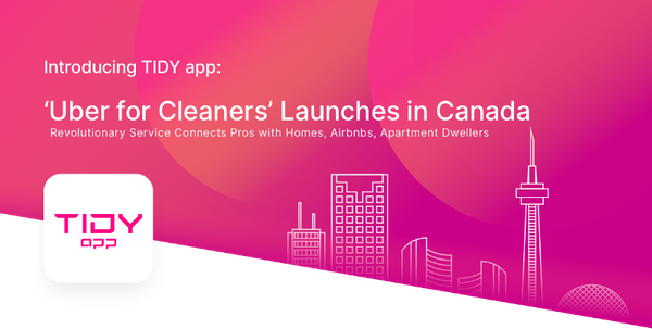 Introducing TIDY app: 'Uber for Cleaners' Launches in Canada